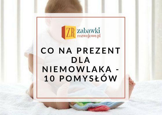 7 pomysłów na prezent dla niemowlaka