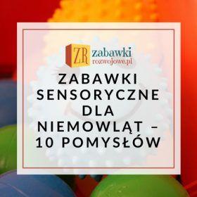 10 pomysłów na zabawki sensoryczne dla niemowląt