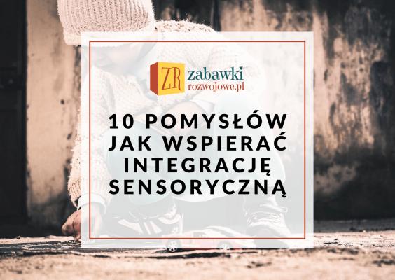Integracja sensoryczna - 10 pomysłów